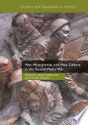 Men Masculinities And Male Culture In The Second World War