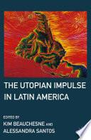 The Utopian Impulse in Latin America