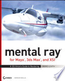 mental ray for Maya  3ds Max  and XSI