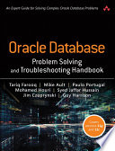 """""""Oracle Database Problem Solving and Troubleshooting Handbook"""" by Tariq Farooq, Mike Ault, Paulo Portugal, Mohamed Houri, Syed Jaffar Hussain, Jim Czuprynski, Guy Harrison"""