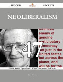 Neoliberalism 47 Success Secrets   47 Most Asked Questions on Neoliberalism   What You Need to Know Book