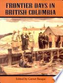 Frontier Days in British Columbia Book PDF