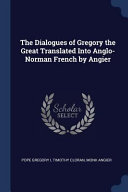 The Dialogues of Gregory the Great Translated Into Anglo-Norman French by Angier