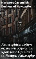 Philosophical Letters: or, modest Reflections upon some Opinions in Natural Philosophy Pdf/ePub eBook