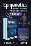 Epigenetics for Beginners and Intermediate  2 Books in 1