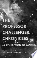The Professor Challenger Chronicles  A Collection of Works  Book