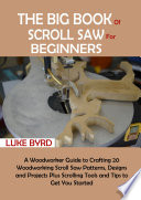The Big Book of Scroll Saw for Beginners