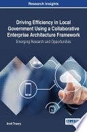 Driving Efficiency in Local Government Using a Collaborative Enterprise Architecture Framework  Emerging Research and Opportunities Book
