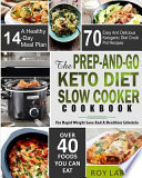 The Prep-And-Go Keto Diet Slow Cooker Cookbook