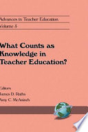 What Counts as Knowledge in Teacher Education  Volume 5  Book