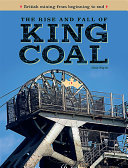 The Rise and Fall of King Coal