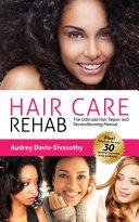 Hair Care Rehab: The Ultimate Hair Repair & Reconditioning Manual