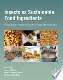 """Insects as Sustainable Food Ingredients: Production, Processing and Food Applications"" by Aaron T. Dossey, Juan A. Morales-Ramos, M. Guadalupe Rojas"