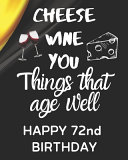 Cheese Wine You Things That Age Well Happy 72nd Birthday
