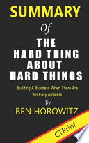 Summary of The Hard Thing About Hard Things By Ben Horowitz - Building A Business When There Are No Easy Answers