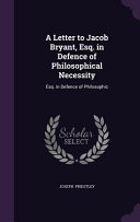A Letter to Jacob Bryant, Esq. in Defence of Philosophical ...