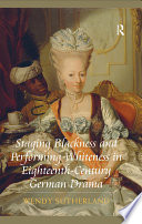 Staging Blackness and Performing Whiteness in Eighteenth Century German Drama