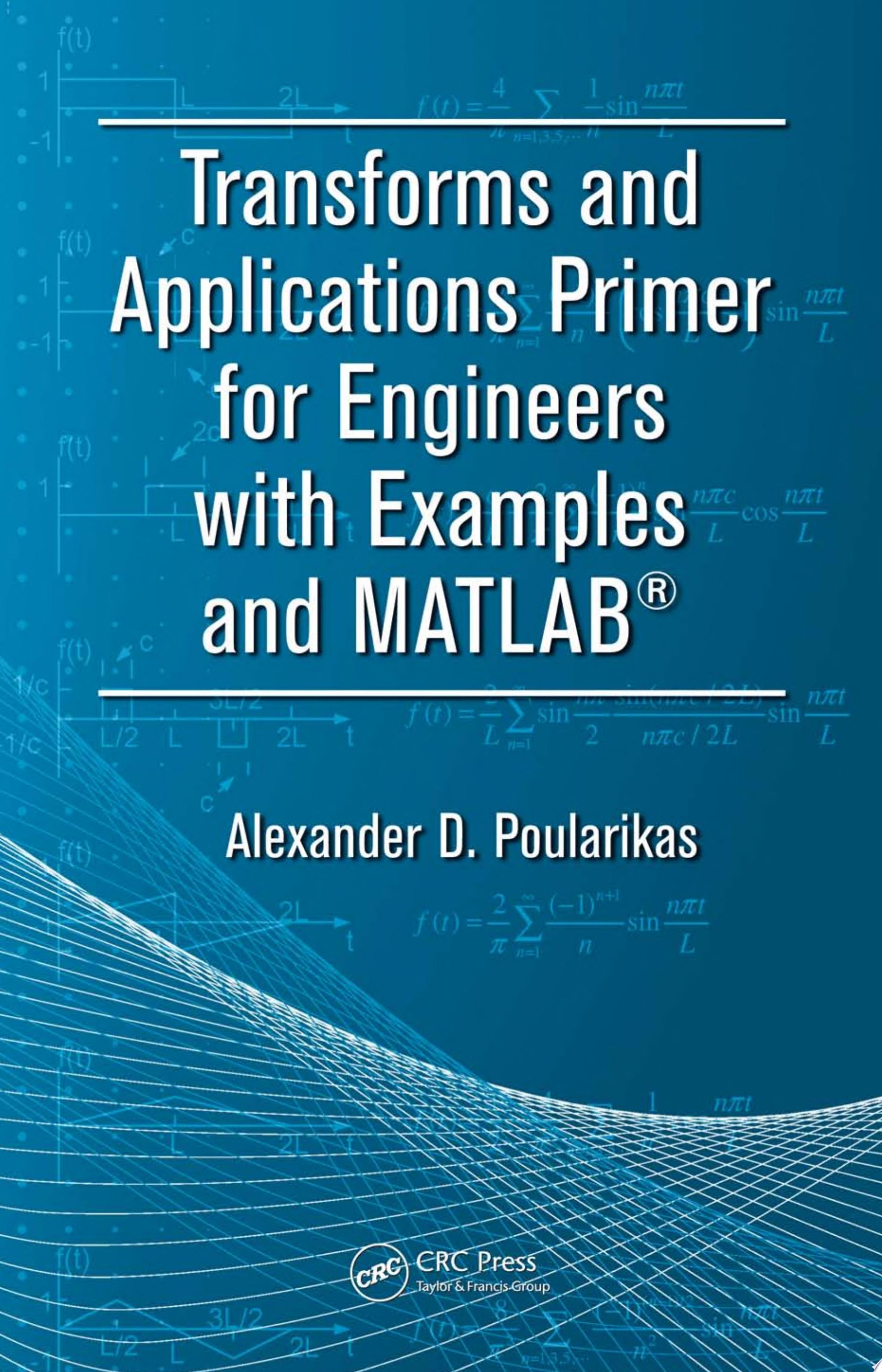 Transforms and Applications Primer for Engineers with Examples and MATLAB