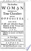The Excellent Woman Described by Her True Characters and Their Opposites     Done Out of French  by T  D   i e  Theophilus Dorrington    A Translation of    L Honneste Femme    by J  Du Bosc