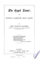 The caged linnet; or, Love's labour not lost