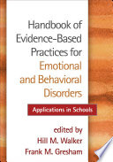 """Handbook of Evidence-Based Practices for Emotional and Behavioral Disorders: Applications in Schools"" by Hill M. Walker, Frank M. Gresham, James M. Kauffman"