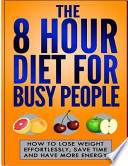 The 8 Hour Diet for Busy People