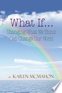 What If Changing What We Think Can Change Our World