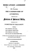 Mercator's Address to his townsmen, the parishioners of Liverpool, respecting the notices of several Bills intended to be submitted to Parliament, etc
