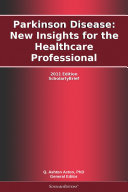 Parkinson Disease  New Insights for the Healthcare Professional  2011 Edition