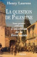La Question de Palestine - Tome 1 - L'invention de la Terre sainte (1799-1922) Pdf/ePub eBook