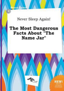 Never Sleep Again  the Most Dangerous Facts about the Name Jar