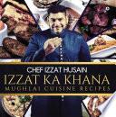 """Izzat Ka Khana: Mughlai Cuisine Recipes"" by Chef Izzat Husain"
