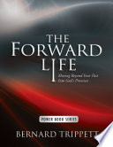 The Forward Life  Moving Beyond Your Past Into God s Promises
