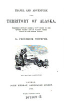 Travel and Adventure in the Territory of Alaska     and in Various Other Parts of the North Pacific