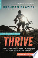 """Thrive, 10th Anniversary Edition: The Plant-Based Whole Foods Way to Staying Healthy for Life"" by Brendan Brazier"