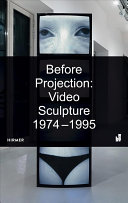 Before projection: video sculpture 1974-1995