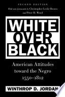 White Over Black  : American Attitudes toward the Negro, 1550-1812