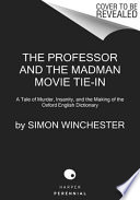 The Professor and the Madman Movie Tie-in  : A Tale of Murder, Insanity, and the Making of the Oxford English Dictionary