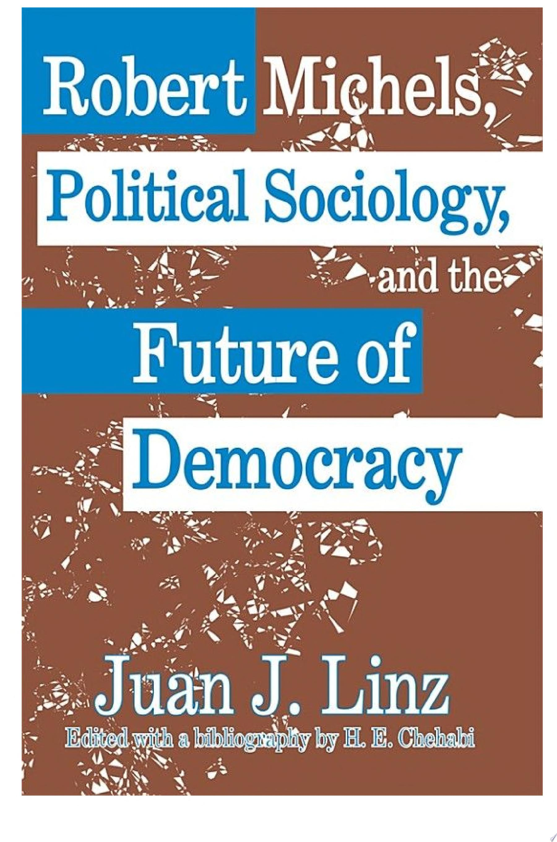 Robert Michels  Political Sociology and the Future of Democracy