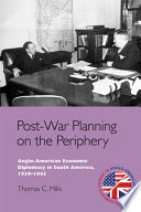Post War Planning On The Periphery Anglo American Economic Diplomacy In South America 1939 1945