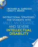Instructional Strategies for Students With Mild  Moderate  and Severe Intellectual Disability Book