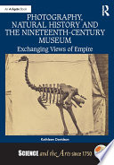 Photography  Natural History and the Nineteenth Century Museum Book