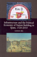 Infrastructure and the Political Economy of Nation Building in Spain, 1720-2010