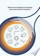 Multi omics strategies for detecting gene environment interactions