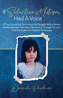 If Selective Mutism Had a Voice A True Compelling Story About My Struggle With A Severe Anxiety Disorder And How I Overcame it Through Christian Faith