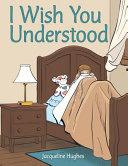 I Wish You Understood Book