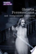 Ghosts  Possessions  and Unexplained Presences