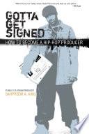 Gotta Get Signed How To Become A Hip Hop Producer