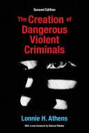 The Creation of Dangerous Violent Criminals
