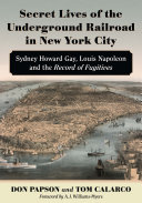 Secret Lives of the Underground Railroad in New York City